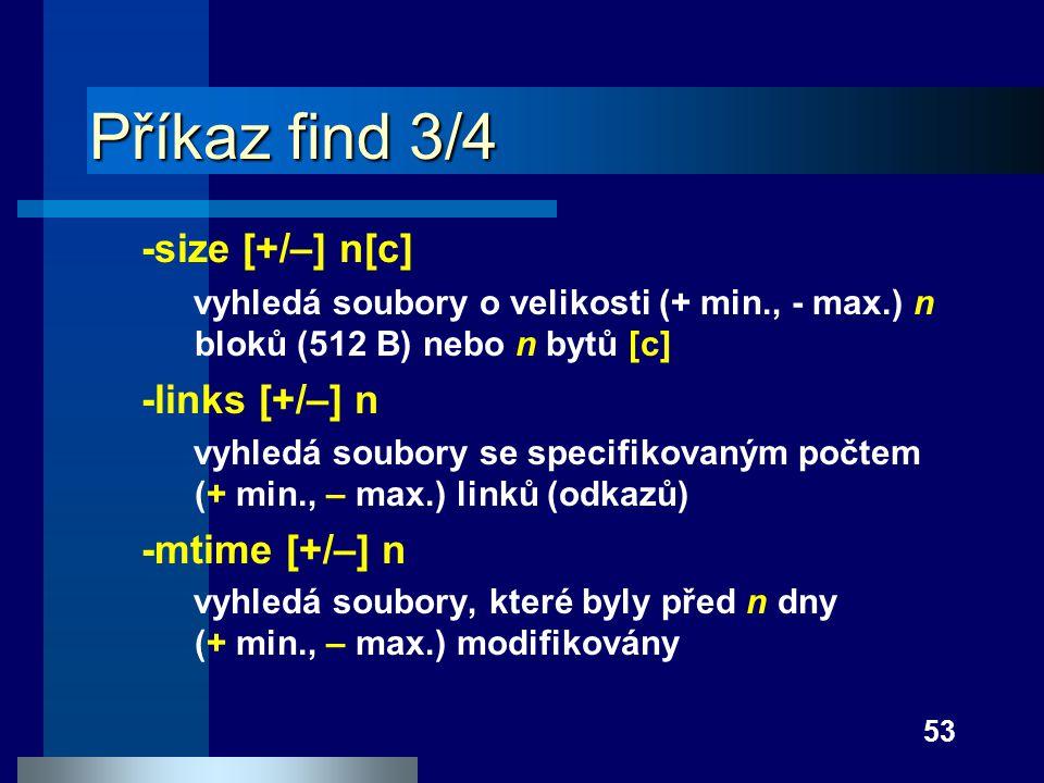 Příkaz find 3/4 -size [+/–] n[c] -links [+/–] n -mtime [+/–] n